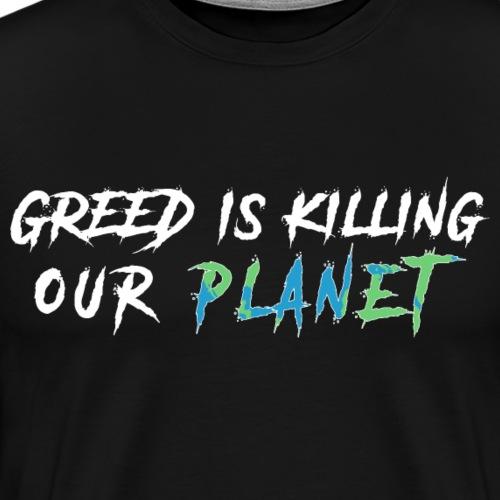 La cupidité tue notre planète!