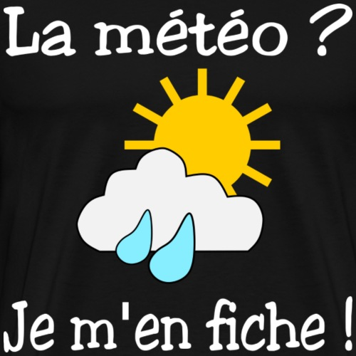 La météo - je m'en fiche ! - Men's Premium T-Shirt