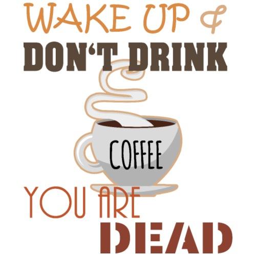 Aufwachen und keinen Kaffee trinken ist wie Tot - Männer Premium T-Shirt