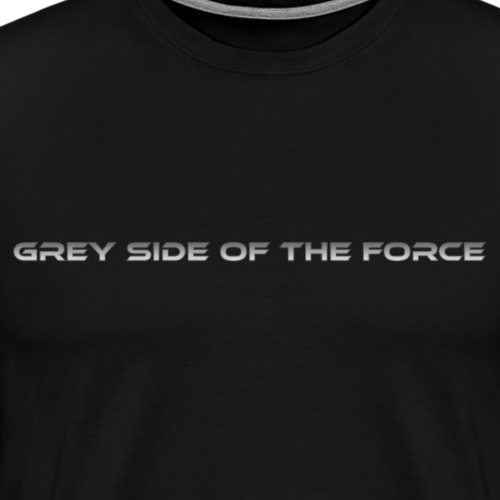 Grey Side of the Force - Miesten premium t-paita