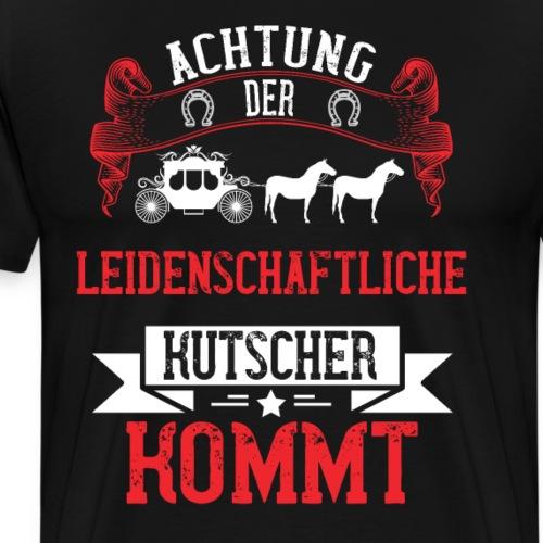 Pferd Kutscher Leidenschaftlich | Geschenk - Männer Premium T-Shirt