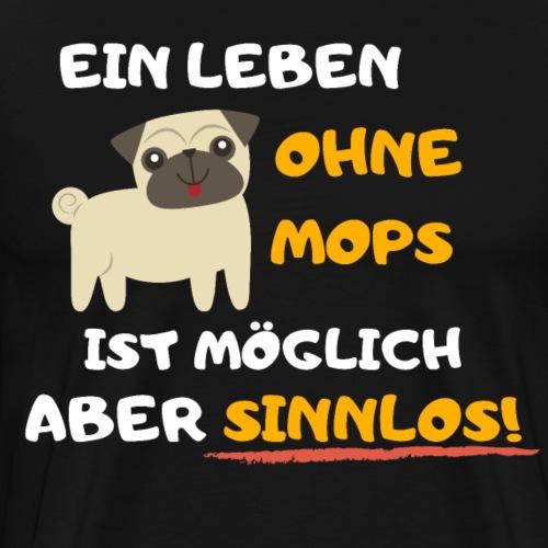 Leben ohne Mops möglich Aber sinnlos - Männer Premium T-Shirt