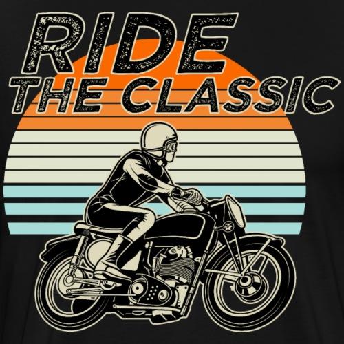 RIDE THE CLASSIC - Biker Spruch - Männer Premium T-Shirt