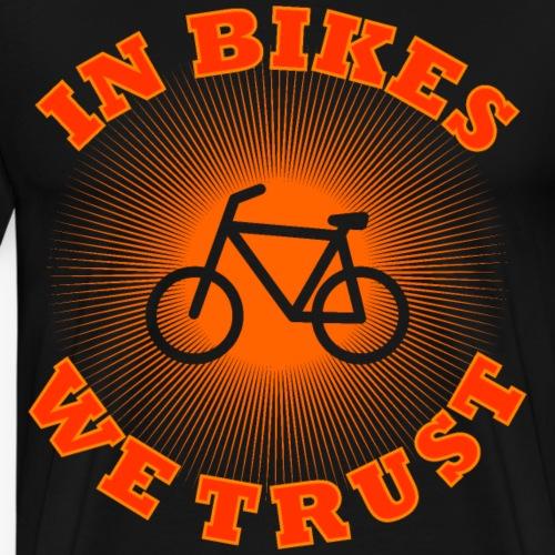 Wir vertrauen auf Fahrräder Spruch Shirt Geschenk - Männer Premium T-Shirt