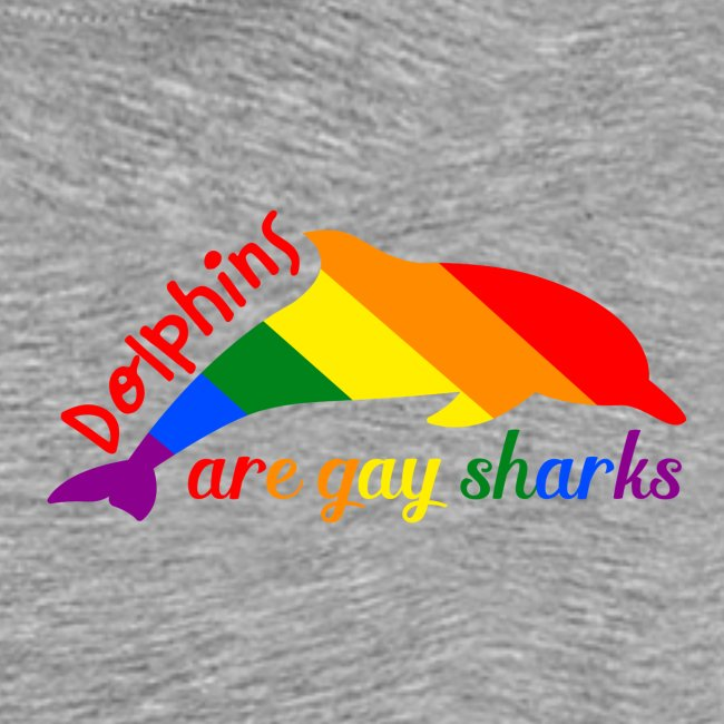 Dolphins are gay sharks!