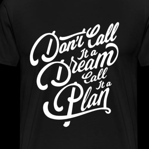 Don t Call it A Dream - Männer Premium T-Shirt