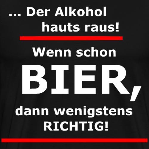 Wenn schon Bier, dann wenigstens richtig! - Männer Premium T-Shirt