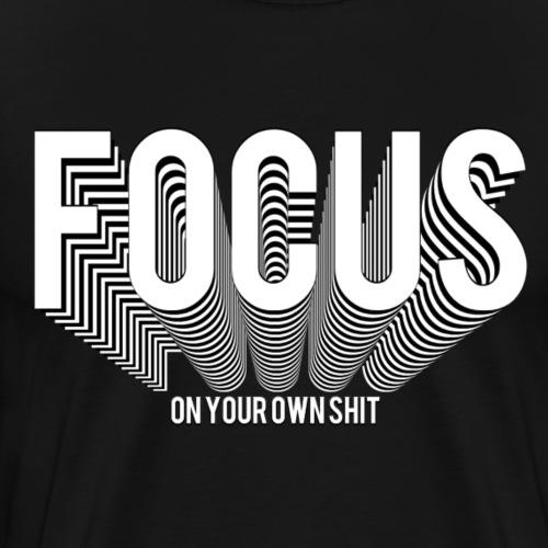 FOCUS on your own shit - Männer Premium T-Shirt