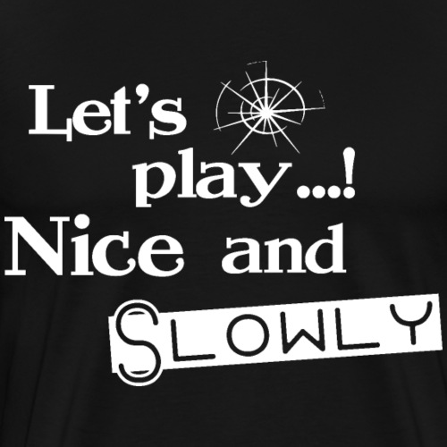 Let's play Nice and Slowly - Weiß - Männer Premium T-Shirt