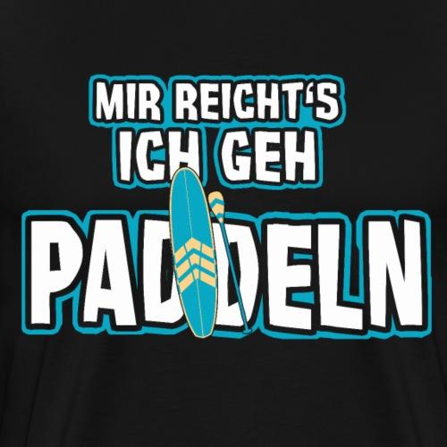 Mir reicht's ich geh PADDELN - Geschenk SUP - Männer Premium T-Shirt