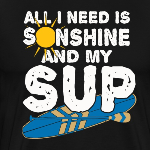 All I need is Sunshine and my SUP Stand Up Paddle - Männer Premium T-Shirt