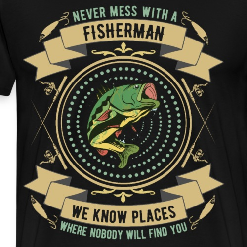 NEVER MESS WITH A FISHERMAN funny saying - Männer Premium T-Shirt
