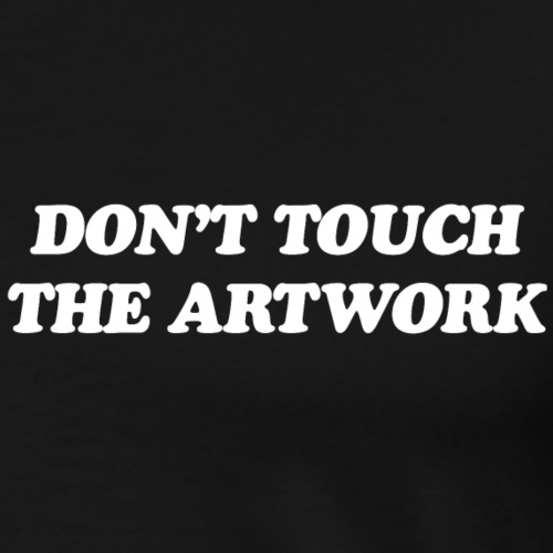 DO NOT TOUCH THE ARTWORK - Men's Premium T-Shirt
