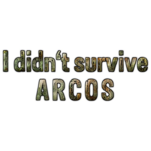 I didn't survive ARCOS
