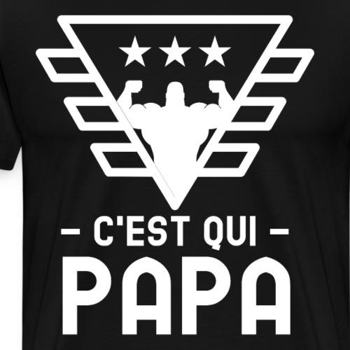 C'est qui papa - T-shirt Premium Homme