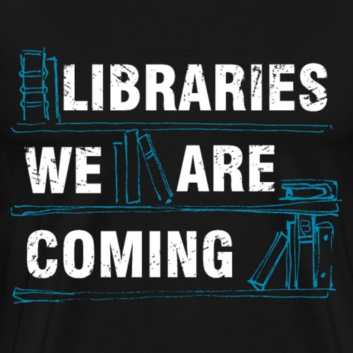 Libraries We Are Coming - White - Men's Premium T-Shirt