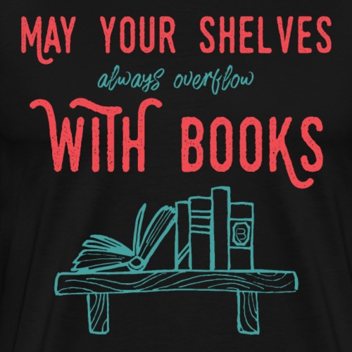 0031 May the shelves always overflow with books - Men's Premium T-Shirt