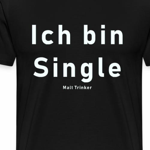 Ich bin Single Malt Trinker - Whisky Spaß - Männer Premium T-Shirt