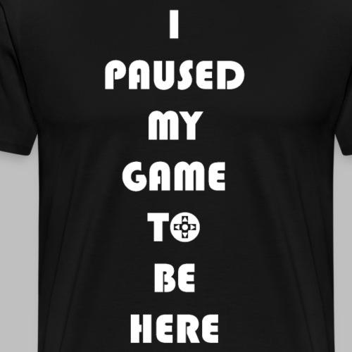 Lustiger Gamer Spruch Pause Geschenkidee - Männer Premium T-Shirt