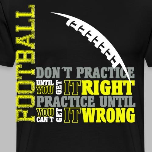 Football practice Training Spruch Geschenkidee - Männer Premium T-Shirt