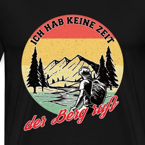 Der Berg ruft Bergsteiger Wanderer Rentner Natur - Männer Premium T-Shirt