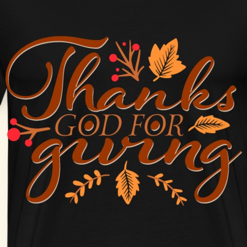 Thanks God For Giving Thanksgiving Erntedankfest - Männer Premium T-Shirt