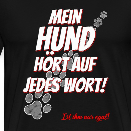 Hund hört Wort Egal lustiger Hundebesitzer Spruch - Männer Premium T-Shirt