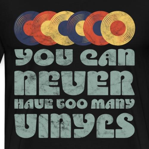 You can NEVER have too many VINYLS Schallplatten - Männer Premium T-Shirt