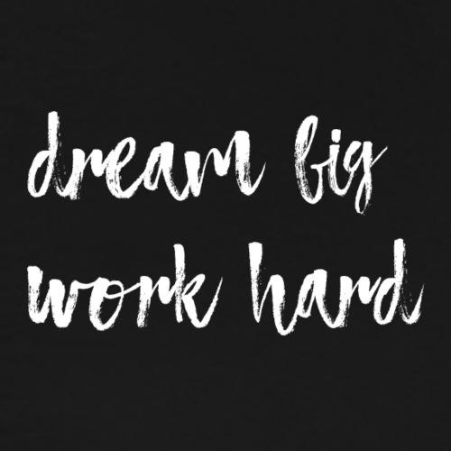 Dream big hard work - Men's Premium T-Shirt