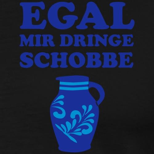 EGAL - Mir dringe Schobbe - Männer Premium T-Shirt