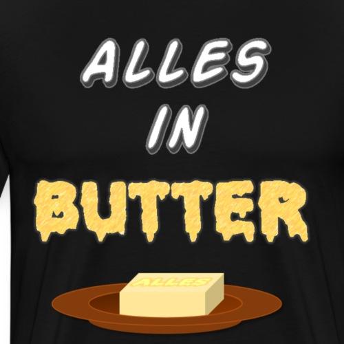 Alles in Butter2 - Männer Premium T-Shirt