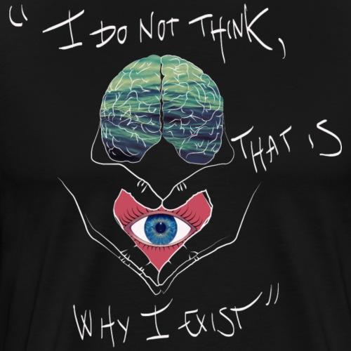 No pienso, y por eso precisamente existo - Camiseta premium hombre