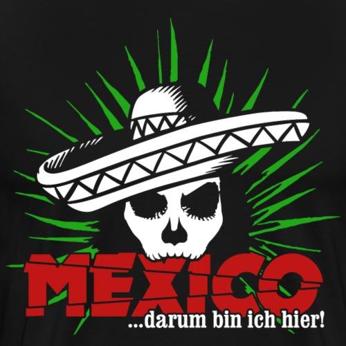 MEXICO ... darum bin ich hier! - Männer Premium T-Shirt