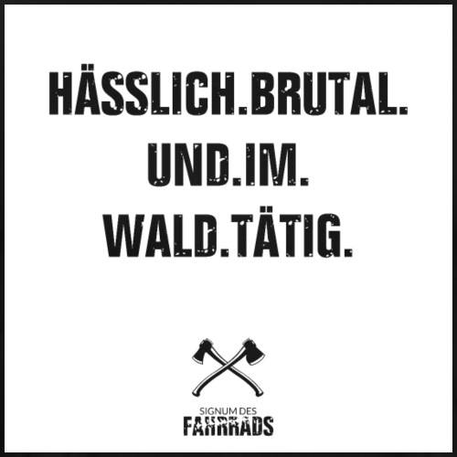 Hasslich, brutal und im Wald tätig - Männer Premium T-Shirt