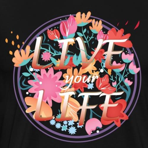 Live Your Life Floral Graphic - Men's Premium T-Shirt