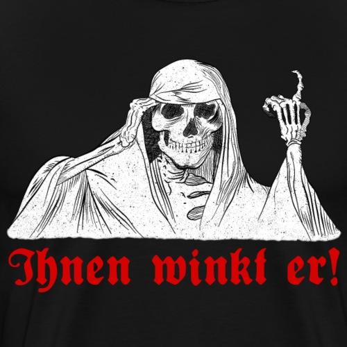 Ihnen winkt er! - Männer Premium T-Shirt