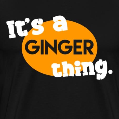 It's a ginger thing. - Mannen Premium T-shirt