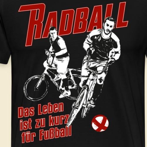 Radball | Das Leben ist zu kurz für Fußball - Männer Premium T-Shirt