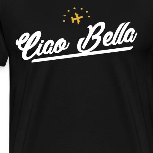 Ciao Bella, Hallo Schönheit Spruch für hübsche - Männer Premium T-Shirt
