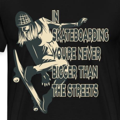 Skateboarden bist du nie größer als die Straße - Männer Premium T-Shirt