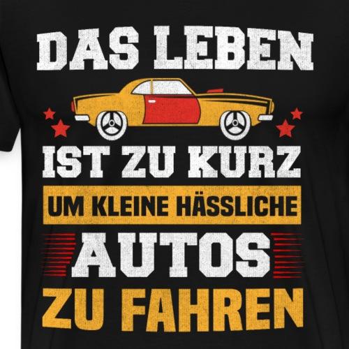 Das Leben ist zu kurz um hässliche Autos zu fahren - Männer Premium T-Shirt