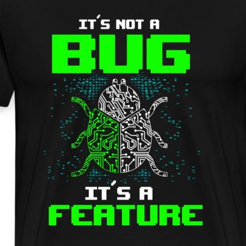 Its Not a Bug Its a Feature - Männer Premium T-Shirt