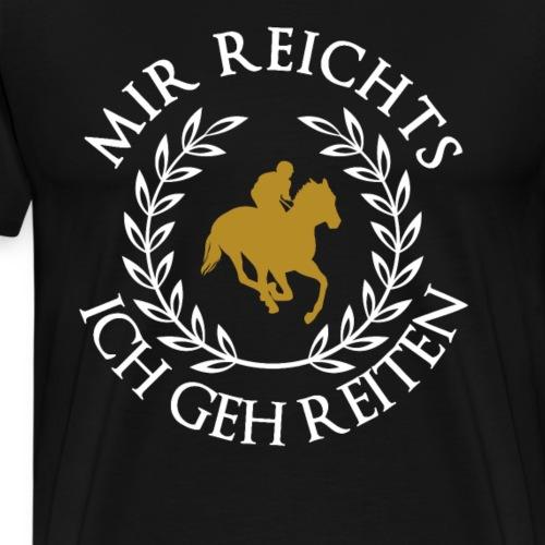 Mir reichts ich geh reiten - Männer Premium T-Shirt