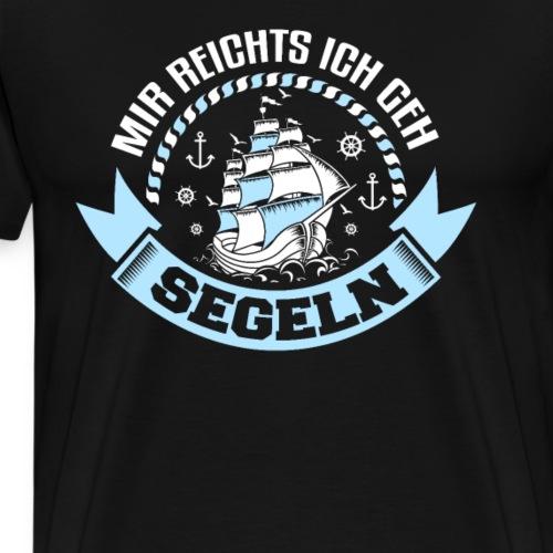 Mir reichts ich geh segeln - Männer Premium T-Shirt