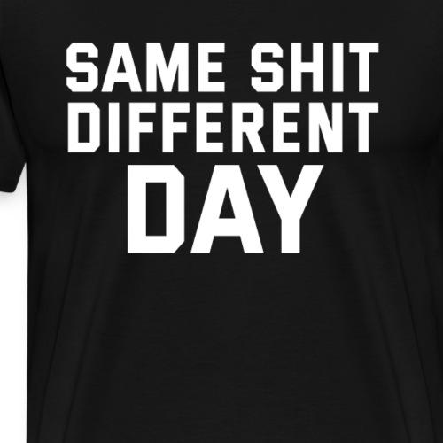 Gleiche Scheiße, anderer Tag - Männer Premium T-Shirt