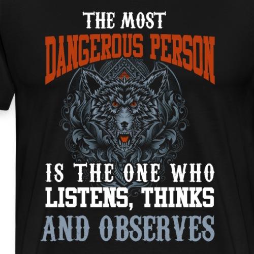 Die gefährlichste Person ist die, die zuhört, - Männer Premium T-Shirt