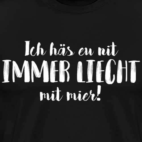 ICH HÄS EU NIT IMMER LIECHT MIT MIER! - Männer Premium T-Shirt
