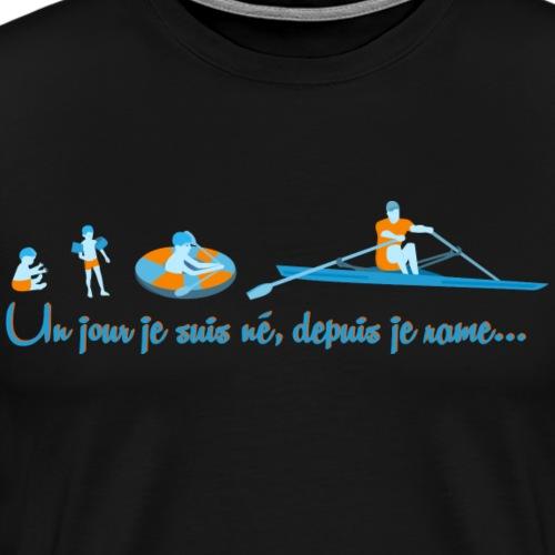 Un jour je suis né, depuis je rame... - T-shirt Premium Homme