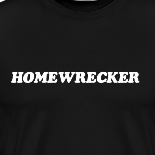 Homewrecker - Men's Premium T-Shirt
