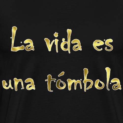 La vida es una tombola - Männer Premium T-Shirt